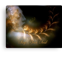 ~ Sing Your Soul ~ Canvas Print