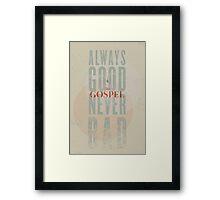 The Gospel: Always Good Framed Print