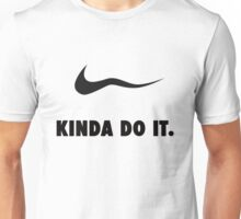 Kinda Do It Unisex T-Shirt