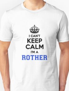 I cant keep calm Im a ROTHER T-Shirt