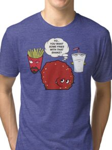 YOU WANT SOME FRIES WITH THAT SHAKE.  Tri-blend T-Shirt