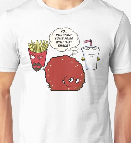 YOU WANT SOME FRIES WITH THAT SHAKE.  Unisex T-Shirt