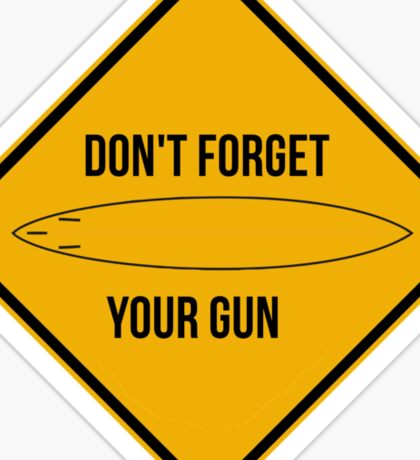 Don't forget your gun. Sticker