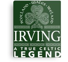 Cool 'Irving, A True Celtic Legend' Last Name TShirt, Accessories and Gifts Metal Print