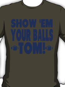 Show Them Your Balls Tom - blue  T-Shirt
