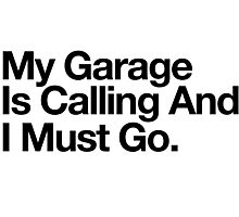 Limited-Edition 'My Garage Is Calling and I Must Go' T-shirts, Hoodies, Accessories and Gifts Photographic Print