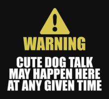 Limited-Edition 'Warning, Cute Dog Talk May Happen Here At Any Given Time' T-shirts, Hoodies, Accessories and Gifts by Albany Retro