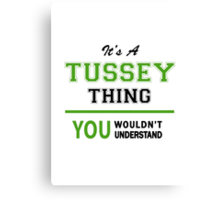 It's a TUSSEY thing, you wouldn't understand !! Canvas Print