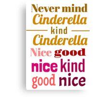 Never Mind Cinderella - Kind Cinderella Canvas Print