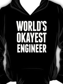 World's Okayest Engineer - T Shirts & Hoodies T-Shirt