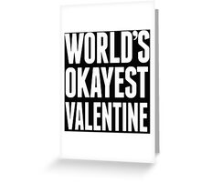 World's Okayest Valentine - T Shirts & Hoodies Greeting Card