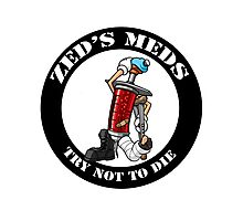 Borderlands Zed's meds Try not to die Photographic Print