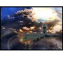 You Are Amazing God !!!!!!!!!!!!! Photographic Print
