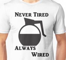 Never Tired Always Wired Unisex T-Shirt