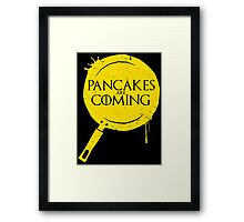 Pancakes Are Coming Framed Print