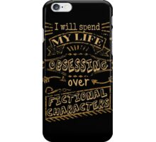 I will spend my life obsessing over fictional characters iPhone Case/Skin