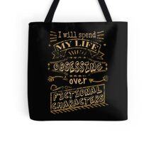 I will spend my life obsessing over fictional characters Tote Bag