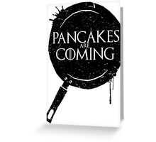 Pancakes Are Coming- Black Version Greeting Card