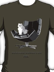 Blofeld works for ME T-Shirt