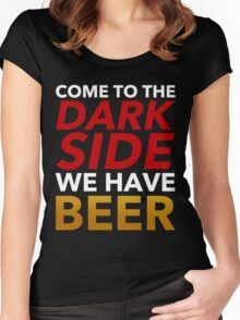 Come To The Dark Side. We Have Beer. Women's Fitted Scoop T-Shirt