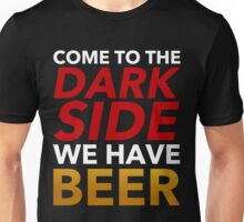 Come To The Dark Side. We Have Beer. Unisex T-Shirt