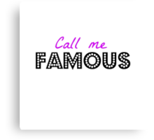 'Call Me Famous' Canvas Print