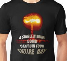 A Single Atomic Bomb Can Ruin Your Entire Day. Unisex T-Shirt