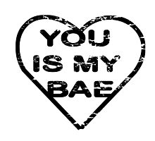 YOU IS MY BAE Photographic Print