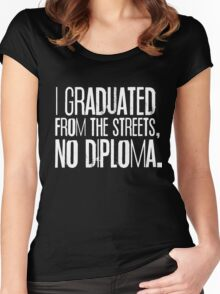 I Graduated From The Streets, No Diploma Women's Fitted Scoop T-Shirt