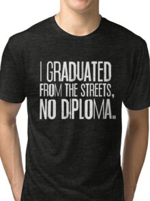 I Graduated From The Streets, No Diploma Tri-blend T-Shirt