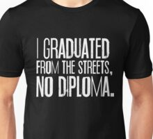 I Graduated From The Streets, No Diploma Unisex T-Shirt
