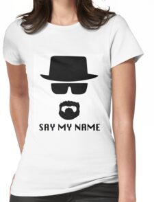 Heisenberg, say my name Womens Fitted T-Shirt