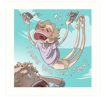 I MADE YOU TEA! Art Print