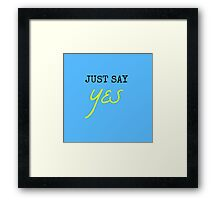 'Just Say Yes' Framed Print