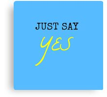 'Just Say Yes' Canvas Print