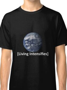 Life Intensifies [Earth Edition] Classic T-Shirt