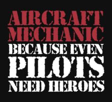 Original 'Aircraft Mechanic Because Even Pilots Need Heroes' T-shirts, Hoodies, Accessories and Gifts by Albany Retro