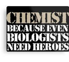 Cool 'Chemist Because Even Biologists Need Heroes' T-shirts, Hoodies, Accessories and Gifts Metal Print