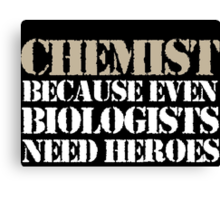 Cool 'Chemist Because Even Biologists Need Heroes' T-shirts, Hoodies, Accessories and Gifts Canvas Print