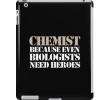 Cool 'Chemist Because Even Biologists Need Heroes' T-shirts, Hoodies, Accessories and Gifts iPad Case/Skin