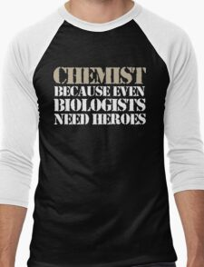 Cool 'Chemist Because Even Biologists Need Heroes' T-shirts, Hoodies, Accessories and Gifts T-Shirt
