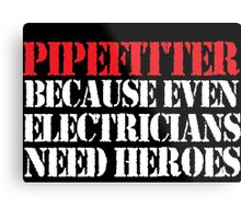 Cool 'Pipefitter Because Even Electricians Need Heroes' T-shirts, Hoodies, Accessories and Gifts Metal Print