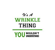 It's a WRINKLE thing, you wouldn't understand !! Photographic Print
