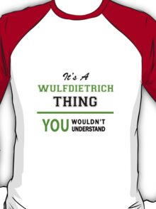 It's a WULFDIETRICH thing, you wouldn't understand !! T-Shirt