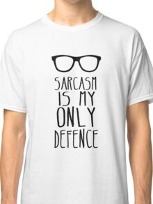 Sarcasm is my Only Defence Classic T-Shirt