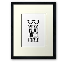 Sarcasm is my Only Defence Framed Print