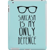 Sarcasm is my Only Defence iPad Case/Skin