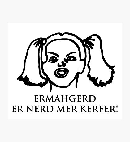 Ermahgerd Er Nerd Mer Kerfer! Ermahgerd Girl. Oh My God I Need My Coffee!! Photographic Print