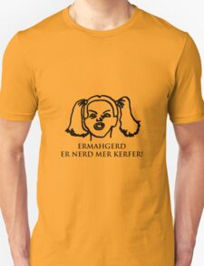 Ermahgerd Er Nerd Mer Kerfer! Ermahgerd Girl. Oh My God I Need My Coffee!! T-Shirt