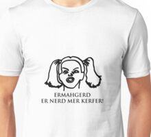 Ermahgerd Er Nerd Mer Kerfer! Ermahgerd Girl. Oh My God I Need My Coffee!! Unisex T-Shirt